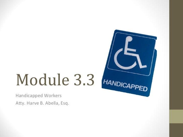 Module 3.3 Handicapped Workers Atty. Harve B. Abella, Esq.