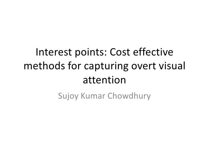 Interest points: Cost effective methods for capturing overt visual attention<br />Sujoy Kumar Chowdhury<br />