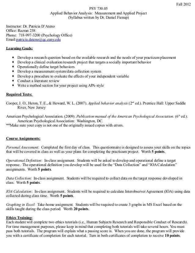 Fall 2012 PSY 730.05 Applied Behavior Analysis: Measurement and Applied Project (Syllabus written by Dr. Daniel Fienup) In...