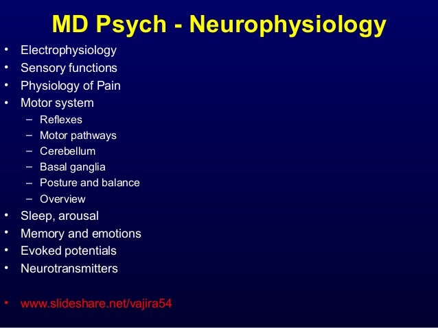 MD Psych - Neurophysiology • • • •  Electrophysiology Sensory functions Physiology of Pain Motor system – – – – – –  Refle...