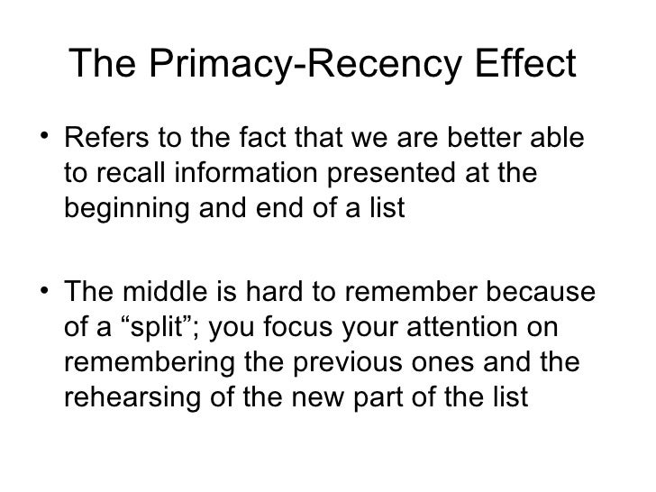 an examination of the effects on primacy and recency in short term memory This study tested the von restorff and serial position effect on memory recall with  28 introductory psychology students at st  word in a red type, testing the von  restorff effect the control group  primacy effect and a short recency effect, and.