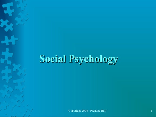 Social Psychology  Copyright 2004 - Prentice Hall  1