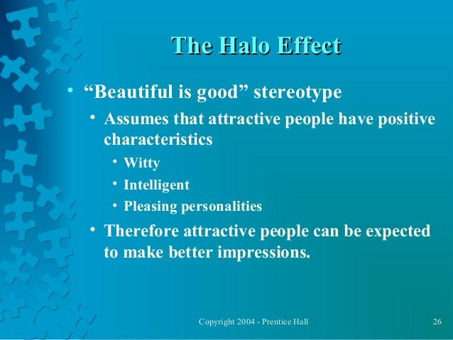 "halo effect dating Relationships & pop  that physically attractive people hold other positive qualities just by looking at them—this is one example of the ""halo effect"" or what."