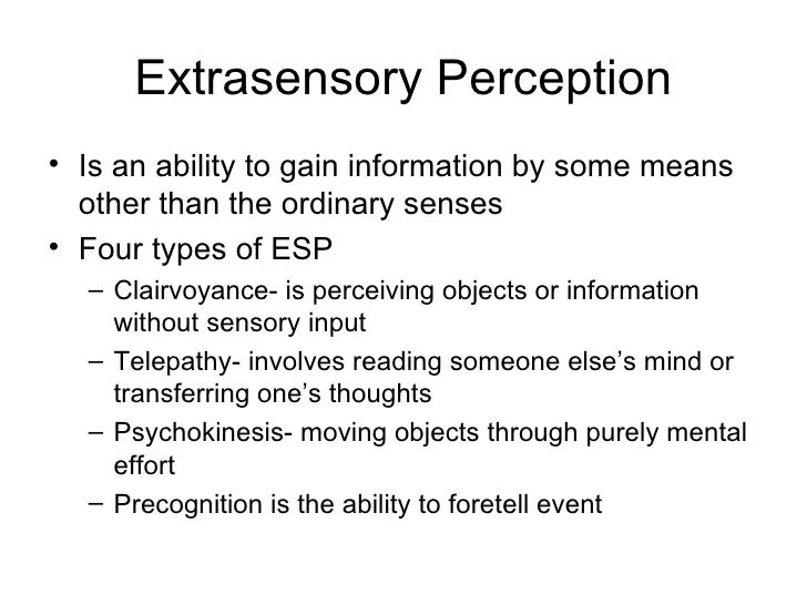 extra sensory perception Esp: what can science say ever answer a phone call some people may interpret these sorts of experiences as extrasensory perception, or esp.