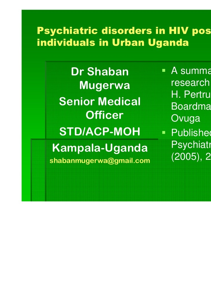 Psychiatric disorders in HIV positiveindividuals in Urban Uganda     Dr Shaban              A summary of a      Mugerwa   ...