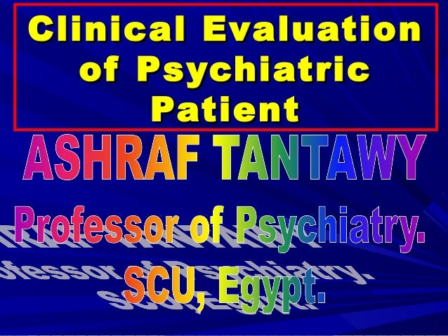 Clinical Evaluation   of Psychiatric       Patient