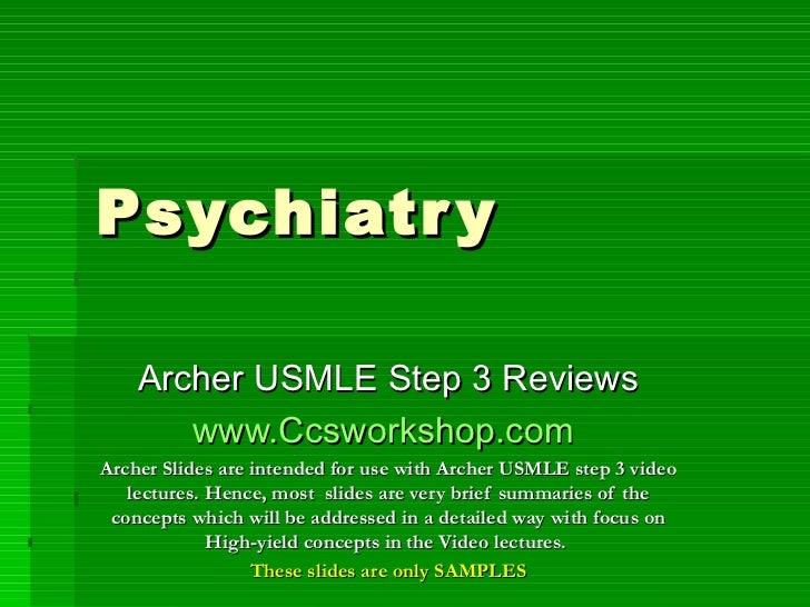 Psychiatry Archer USMLE Step 3 Reviews www.Ccsworkshop.com   Archer Slides are intended for use with Archer USMLE step 3 v...