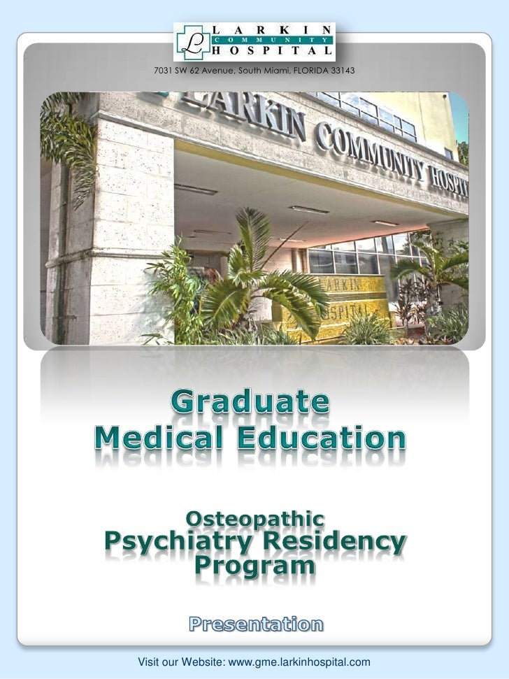 7031 SW 62 Avenue, South Miami, FLORIDA 33143<br />Graduate Medical Education<br />Osteopathic<br />Psychiatry Residency P...