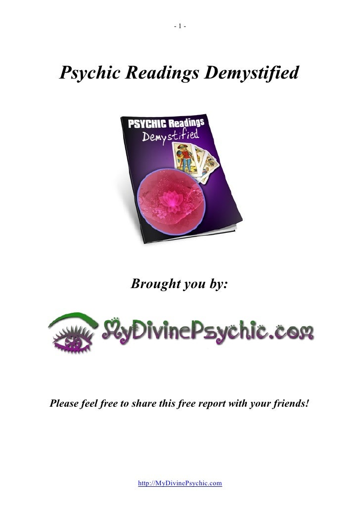 -1-  Psychic Readings Demystified                   Brought you by:Please feel free to share this free report with your fr...