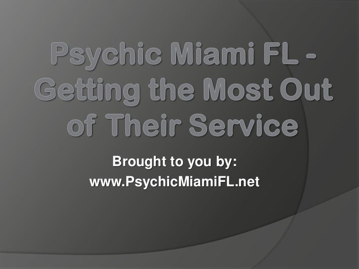 Psychic Miami FL - Getting the Most Out of Their Service
