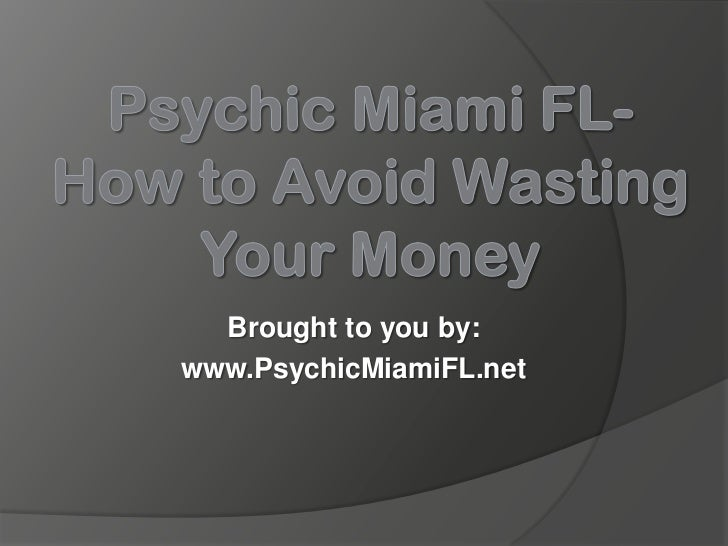 Psychic Miami FL - How to Avoid Wasting Your Money