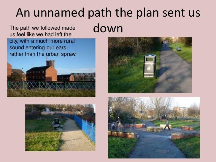 An unnamed path the plan sent usThe path we followed madeus feel like we had left the                             downcity...
