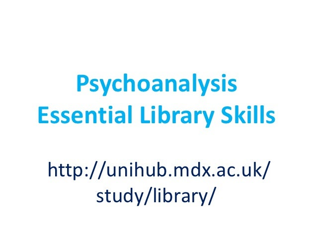 Psychoanalysis Essential Library Skills 1st year 2012 2013