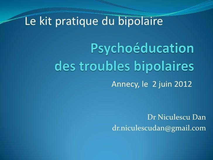Le kit pratique du bipolaire                 Annecy, le 2 juin 2012                            Dr Niculescu Dan           ...