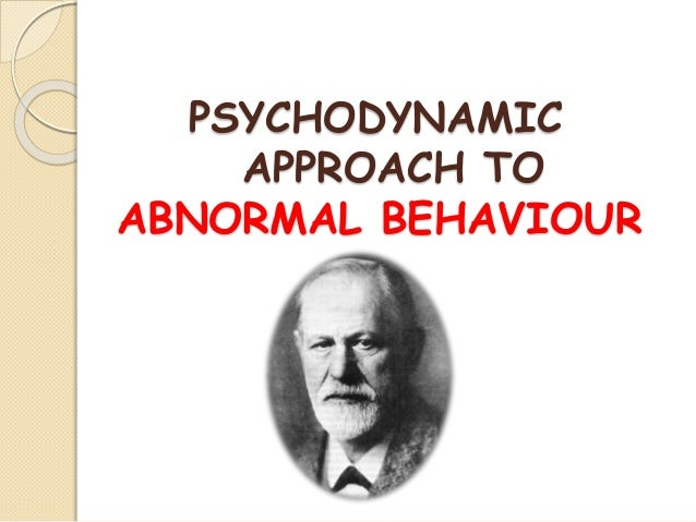 PSYCHODYNAMIC APPROACH TO ABNORMAL BEHAVIOUR