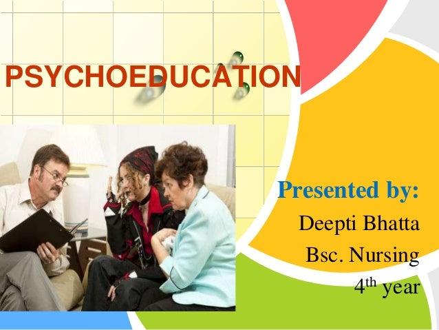 PSYCHOEDUCATION  Presented by: L/O/G/O  Deepti Bhatta Bsc. Nursing 4th year