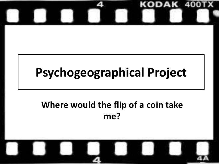 Psychogeographical Project<br />Where would the flip of a coin take me?<br />