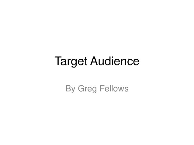 Target Audience By Greg Fellows