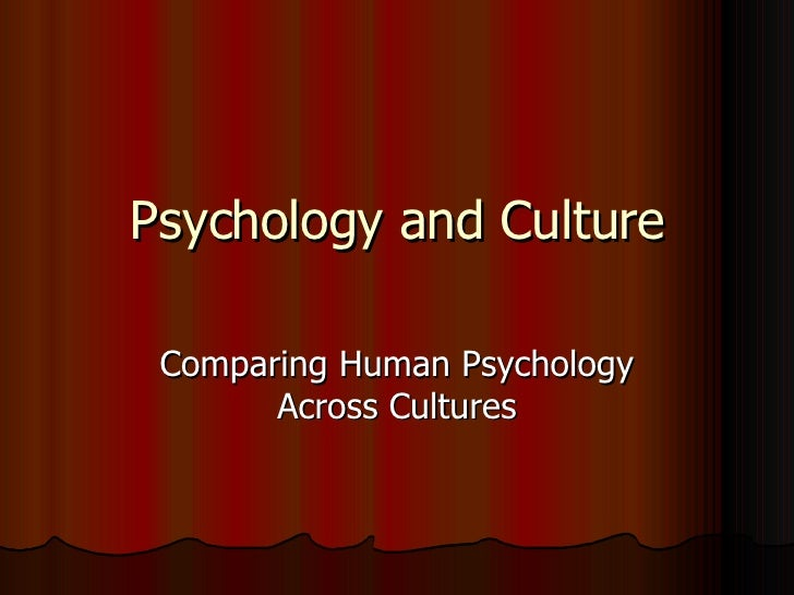 Psychology and Culture Comparing Human Psychology Across Cultures