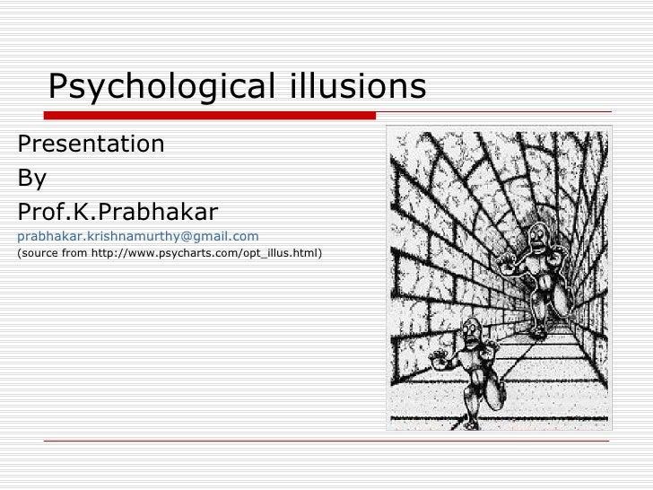 Psychological illusions  <ul><li>Presentation  </li></ul><ul><li>By  </li></ul><ul><li>Prof.K.Prabhakar  </li></ul><ul><li...