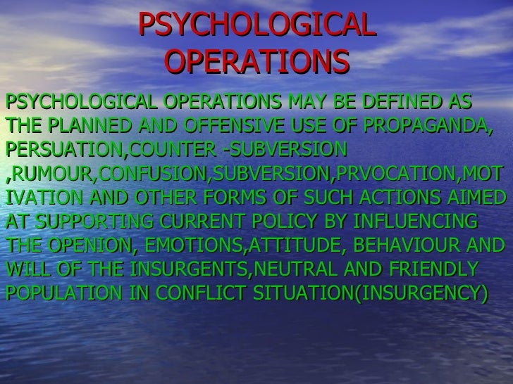 PSYCHOLOGICAL OPERATIONS PSYCHOLOGICAL OPERATIONS MAY BE DEFINED AS THE PLANNED AND OFFENSIVE USE OF PROPAGANDA, PERSUATIO...