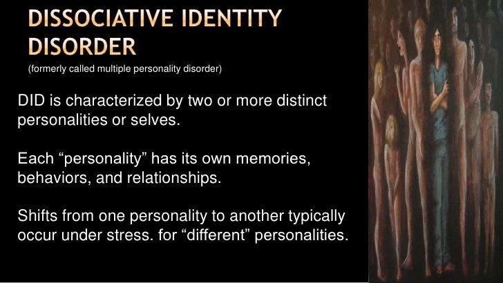 a description of the dissociative identity disorder and its manifestation (dissociative identity disorder)  they will be placed in some kind of care depending on the severity of their specific case of multiple personality disorder.