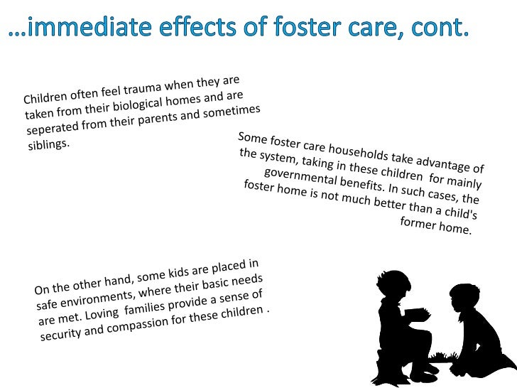 the effects of foster care Foster care is a system in which a minor has been placed into a ward effects of enhanced foster care on the long-term physical and mental health of foster care.