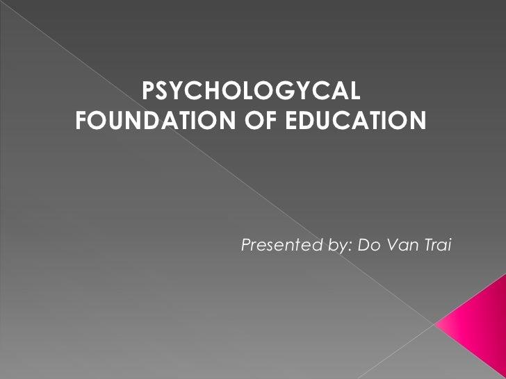 Psychological foundation of education