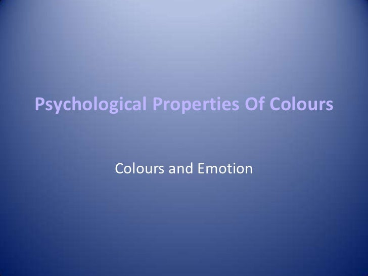 Psychological Properties Of Colours         Colours and Emotion