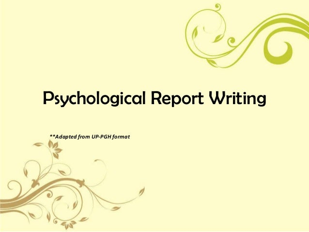 Psychological Report Writing**Adapted from UP-PGH format