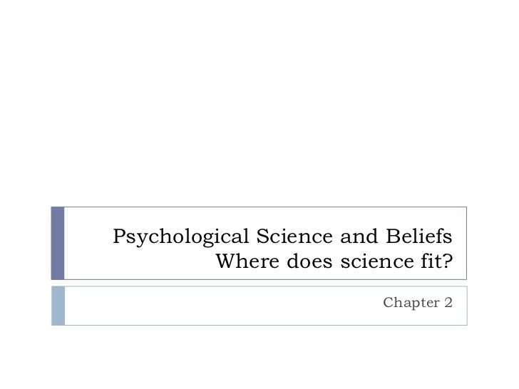 Psychological Science and Beliefs         Where does science fit?                          Chapter 2