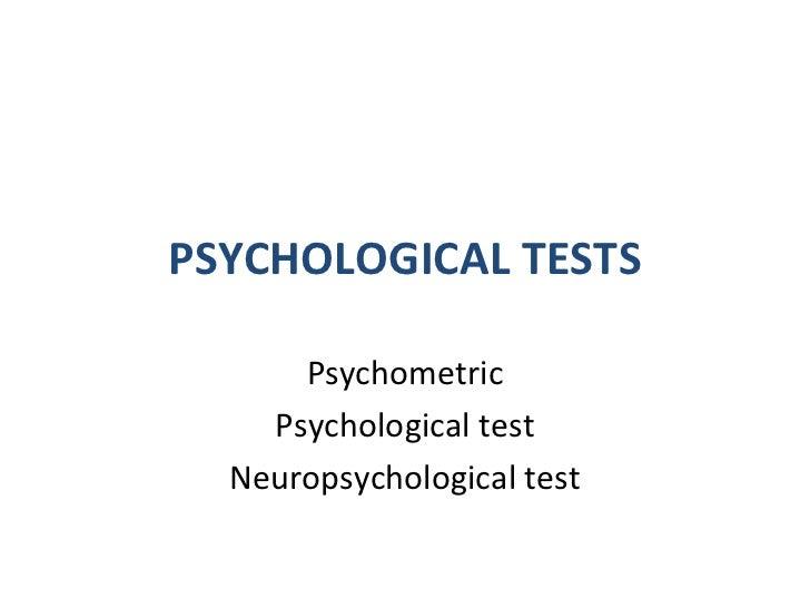 PSYCHOLOGICAL TESTS      Psychometric    Psychological test  Neuropsychological test