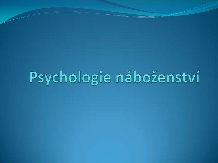 Psychologie náboženství mezi psychologií a religionistikou zabývá se náboženskými zážitky, hodnotami,  nábožensky motivo...