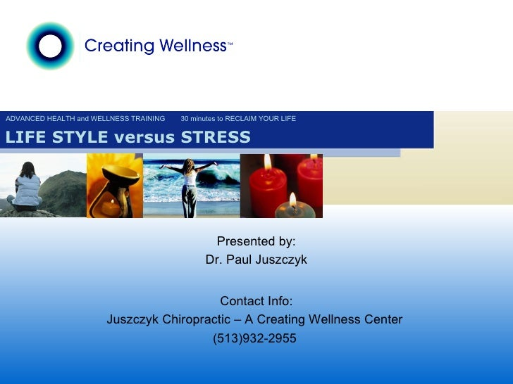 ADVANCED HEALTH and WELLNESS TRAINING 30 minutes to RECLAIM YOUR LIFE LIFE STYLE versus STRESS Presented by: Dr. Paul Jusz...