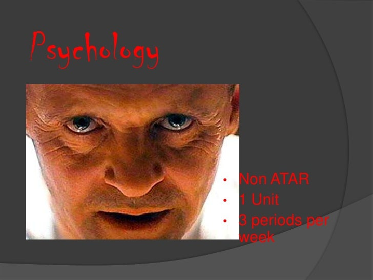 Psychology             •   Non ATAR             •   1 Unit             •   3 periods per                 week