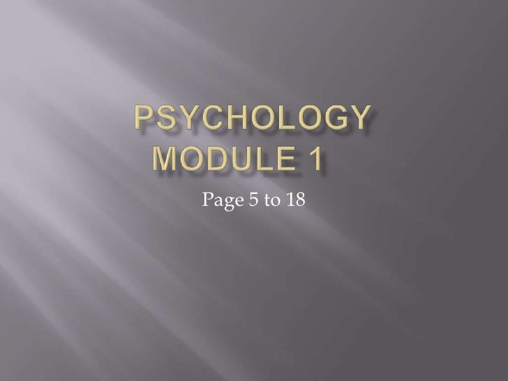 Psychology Module 1	<br />Page 5 to 18<br />