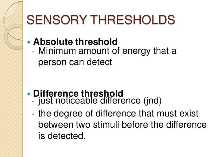sensation color and absolute threshold correct Psychology sensation and if i am testing your sound absolute threshold what percentage of the time must you hear the minimum such as color, motion, form.