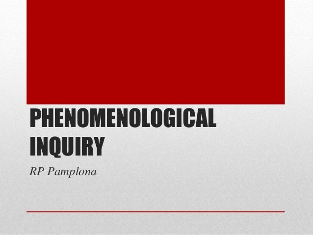 phenomenological inquiry This innovative introduction to research in the social sciences guides students and new researchers through the maze of research traditions, cultures of inqu.
