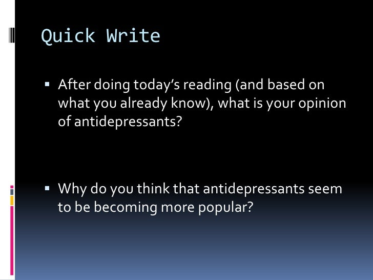 Quick Write<br />After doing today's reading (and based on what you already know), what is your opinion of antidepressants...
