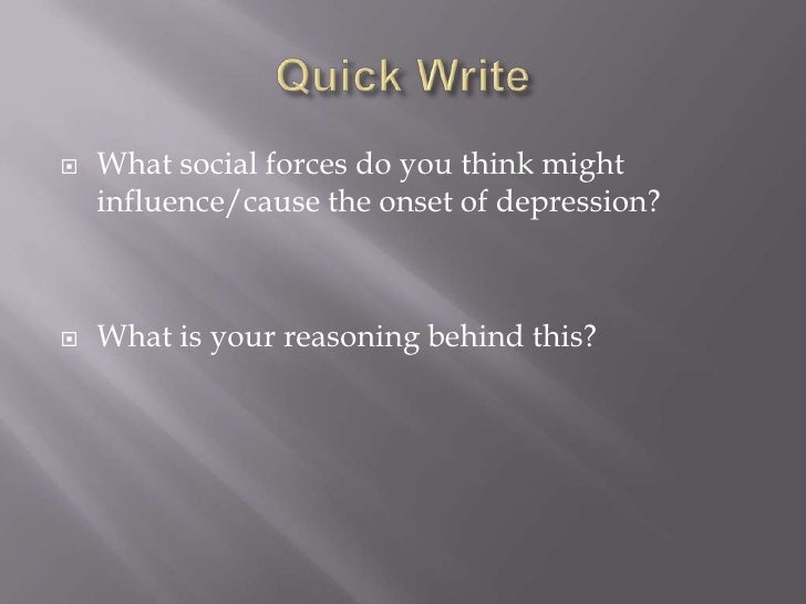 Quick Write<br />What social forces do you think might influence/cause the onset of depression?<br />What is your reasonin...