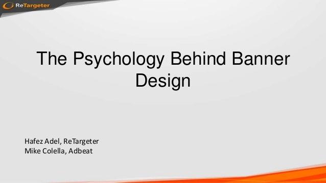 The Psychology Behind BannerDesignHafez Adel, ReTargeterMike Colella, Adbeat