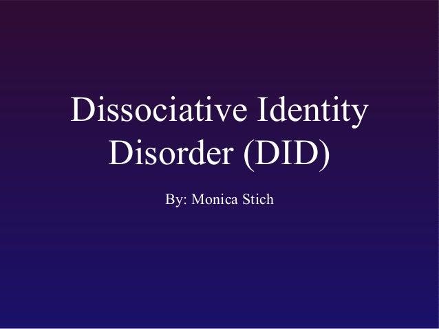 Dissociative Identity Disorder (DID) By: Monica Stich