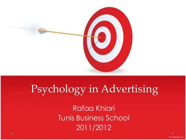 Psychology in Advertising         Rafaa Khiari     Tunis Business School           2011/2012