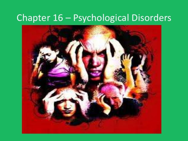Chapter 16 – Psychological Disorders