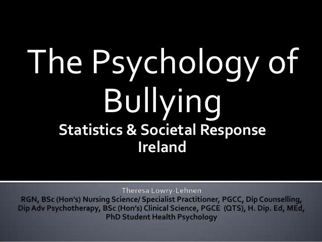 The Psychology of Bullying.  Statistics & Societal Response Ireland