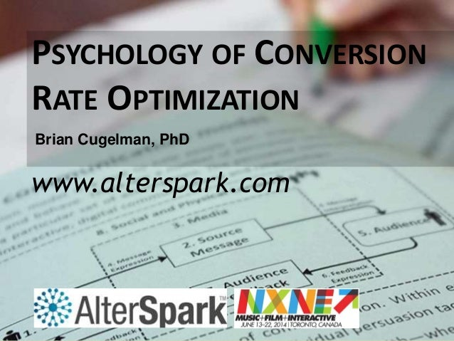 PSYCHOLOGY OF CONVERSION RATE OPTIMIZATION www.alterspark.com Brian Cugelman, PhD