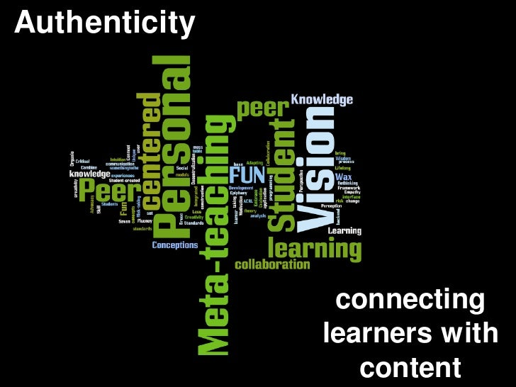 Authenticity                     connecting                learners with                   content