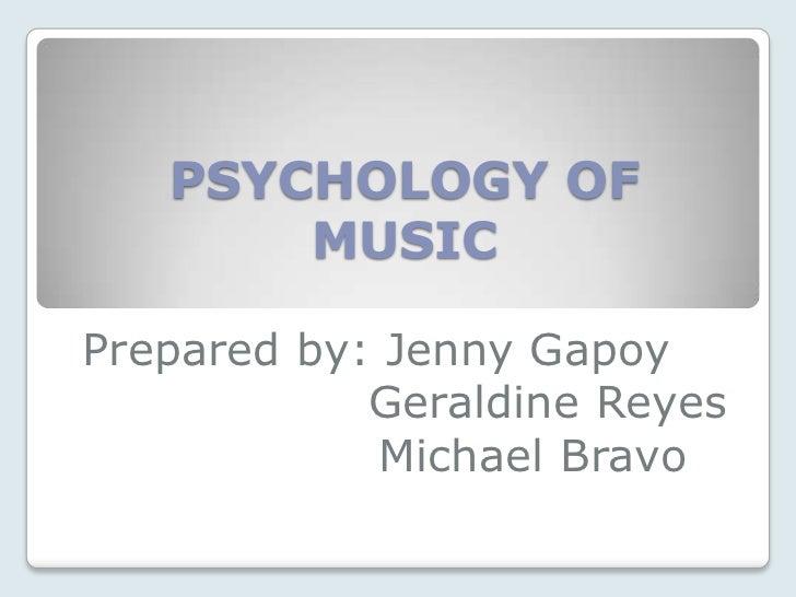 PSYCHOLOGY OF       MUSICPrepared by: Jenny Gapoy            Geraldine Reyes             Michael Bravo