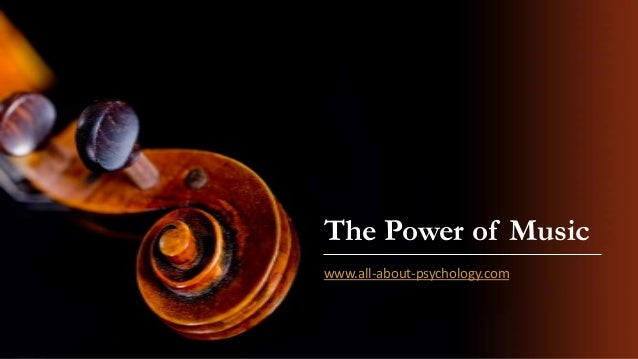 The Power of Musicwww.all-about-psychology.com
