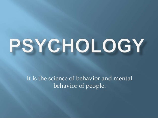 It is the science of behavior and mental behavior of people.